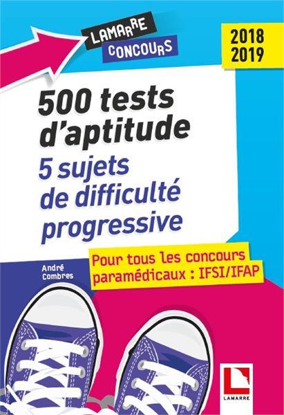 500 tests d'aptitude : 5 sujets de difficulté progressive - 2018-2019