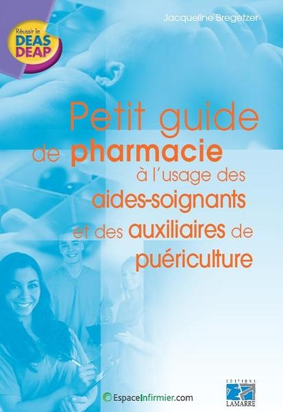 Petit guide de pharmacie à l'usage des aides-soignants et auxiliaires de puériculture