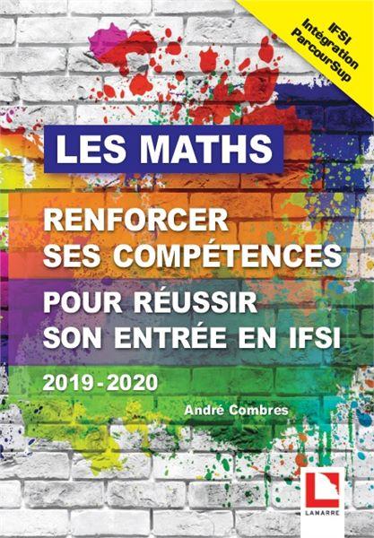 Les Maths. Renforcer ses compétences pour réussir son entrée en IFSI