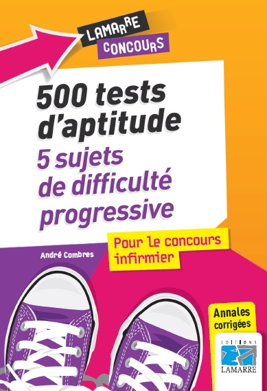 500 tests d'aptitude: 5 sujets progressifs pour le concours infirmier