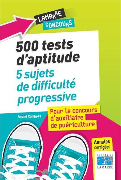 500 tests d'aptitude : 5 sujets progressifs pour le concours d'auxiliaire de puériculture