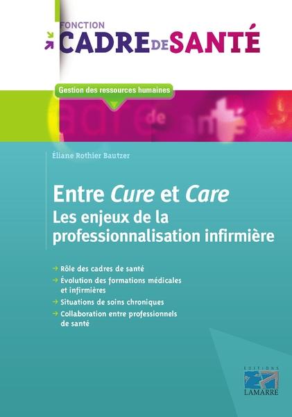 Entre Cure et Care. Les enjeux de la professionnalisation infirmière